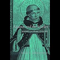 Aquinas and the Market: Toward a Humane Economy (English Edition)