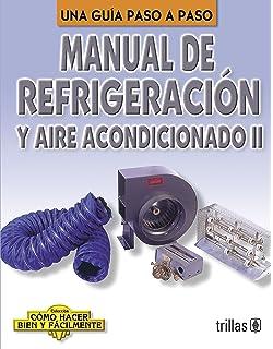 Manual De Refrigeracion Y Aire Acondicionado: Una Guia a Paso A Paso / A Step