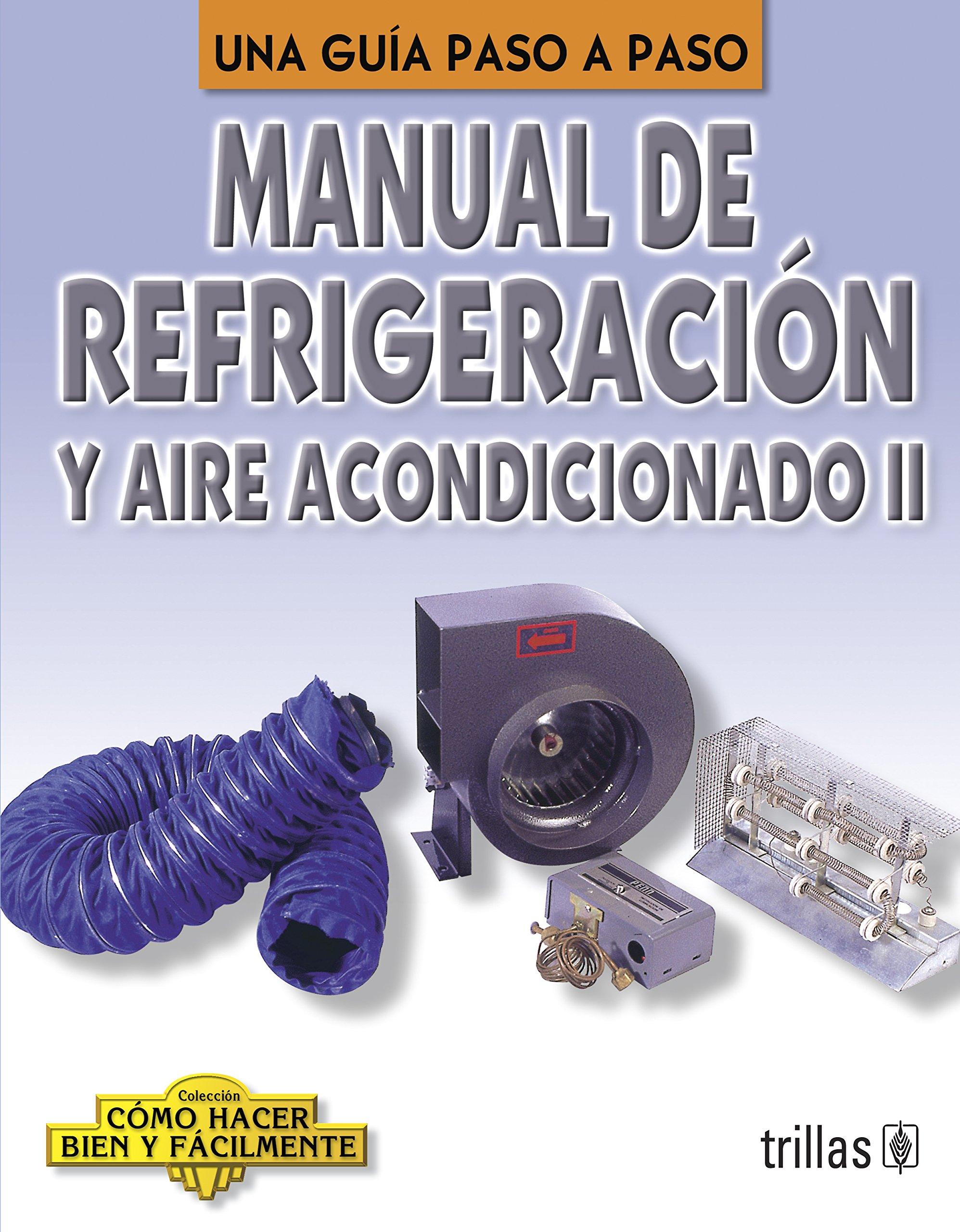 Manual De Refrigeracion Y Aire Acondicionado: Una Guia a Paso A Paso / A Step-by-Step Guide (Coleccion Como hacer bien y facilmente/How to Do it Right and ...