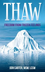 Thaw - Freedom from Frozen Feelings (Thawing the Iceberg Series Book 1)
