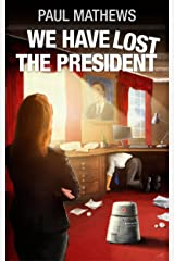 We Have Lost The President: A Funny English Comedy-Thriller-Mystery Kindle Edition