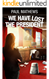 We Have Lost The President