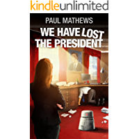 We Have Lost The President: A Humorous Thriller Set In 2040s London