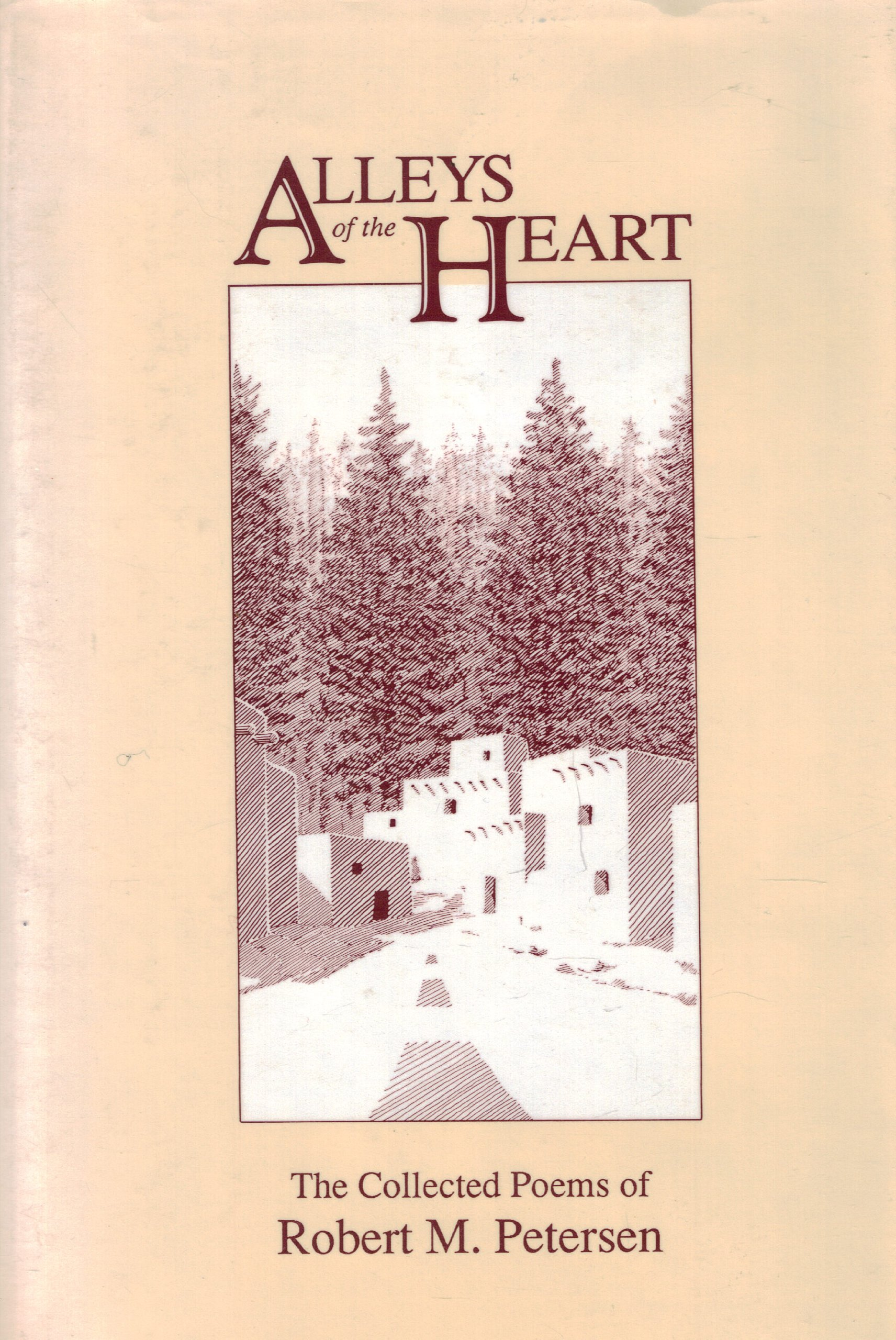 Alleys of the Heart: The Collected Poems of Robert M. Petersen, Petersen, Robert M.