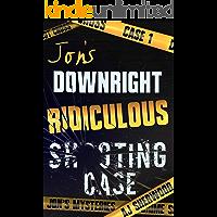 Jon's Downright Ridiculous Shooting Case (Jon's Mysteries Case 1)