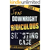 Jon's Downright Ridiculous Shooting Case (Jon's Mysteries Case Book 1)
