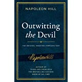 Outwitting the Devil: The Complete Text, Reproduced from Napoleon Hill's Original Manuscript, Including Never-Before Publishe