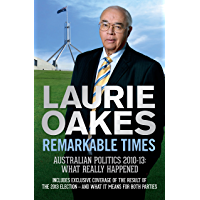 Remarkable Times: Australian Politics 2010-13: What Really Happened
