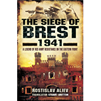 The Siege of Brest, 1941: A Legend of Red Army Resistance on the Eastern Front