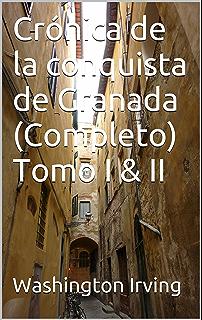 Crónica de la conquista de Granada (Completo) Tomo I & II (Spanish Edition