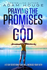 Praying the Promises of God: A 21 Day Devotional That Will Increase Your Faith (English Edition) eBook Kindle