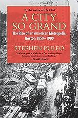 A City So Grand: The Rise of an American Metropolis, Boston 1850-1900 Paperback