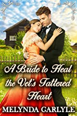 A Bride to Heal the Vet's Tattered Heart: A Historical Western Romance Novel Kindle Edition