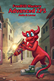 FreeBSD Mastery: Advanced ZFS (IT Mastery Book 9)