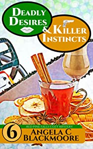 Deadly Desires and Killer Instincts, A Red Pine Falls Cozy Mystery (Red Pine Falls Cozy Mysteries Book 6)