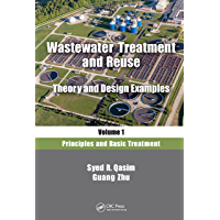 Wastewater Treatment and Reuse, Theory and Design Examples, Volume 1: Principles and Basic Treatment (English Edition)