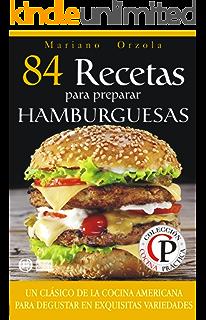 84 RECETAS PARA PREPARAR HAMBURGUESAS: Un clásico de la cocina americana para disfrutar en exquisitas