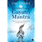 The Hidden Power of Gayatri Mantra: Realize your full potential through daily practice