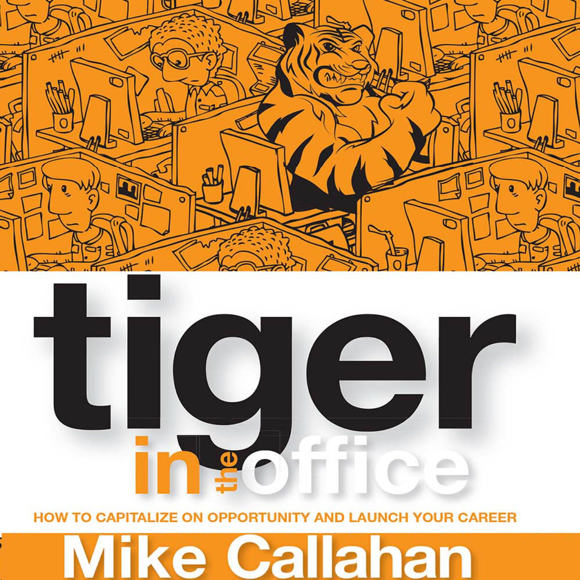 Tiger in the Office: How to Capitalize on Opportunity and Launch Your Career