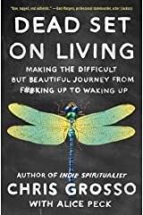 Dead Set on Living: Making the Difficult but Beautiful Journey from F#*king Up to Waking Up Kindle Edition