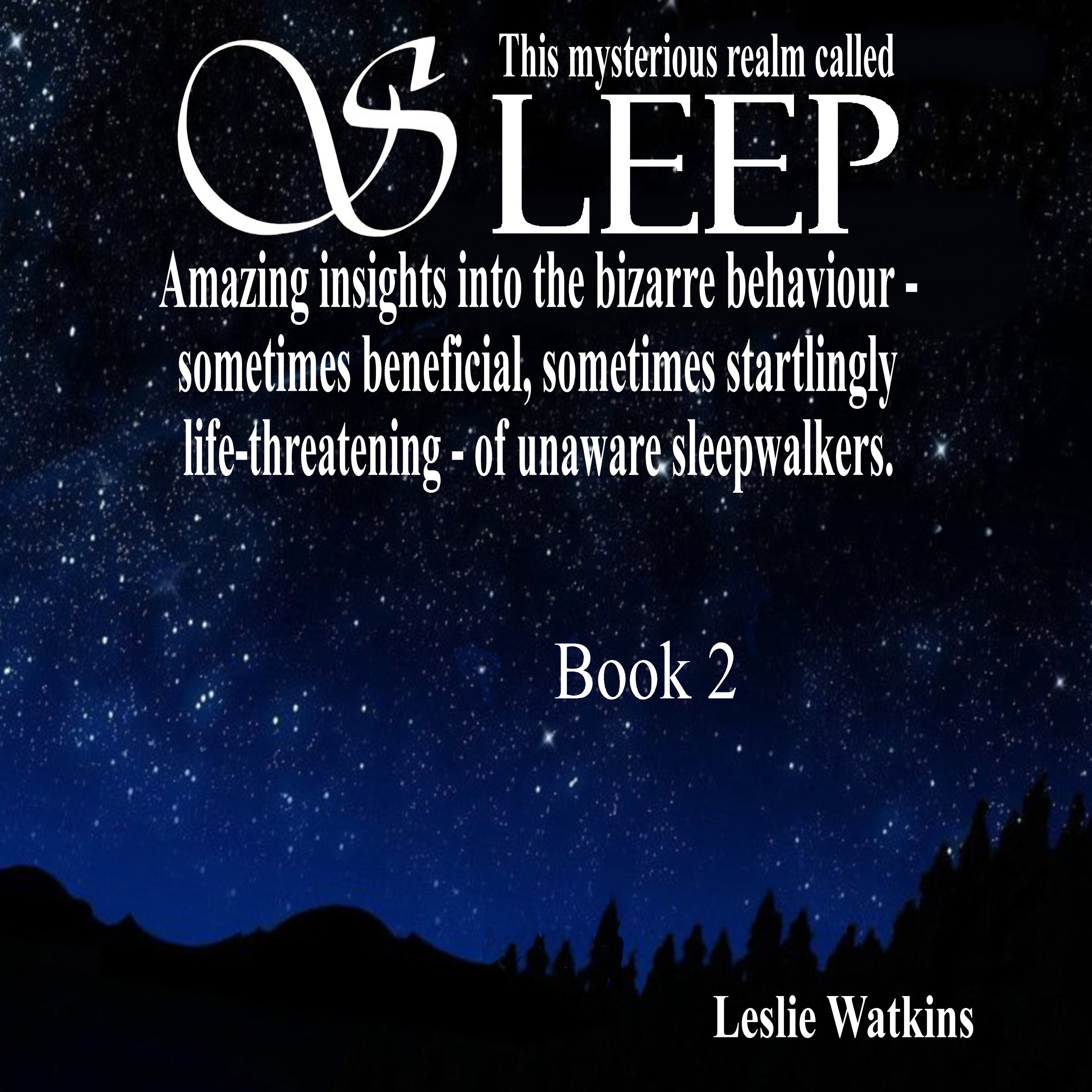 This Mysterious Realm Called Sleep: Book 2: Amazing Insights into the Bizarre Behavior - Sometimes Beneficial, Sometimes Startlingly Life-Threatening - of Unaware Sleepwalkers
