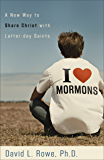 I Love Mormons: A New Way to Share Christ with Latter-day Saints