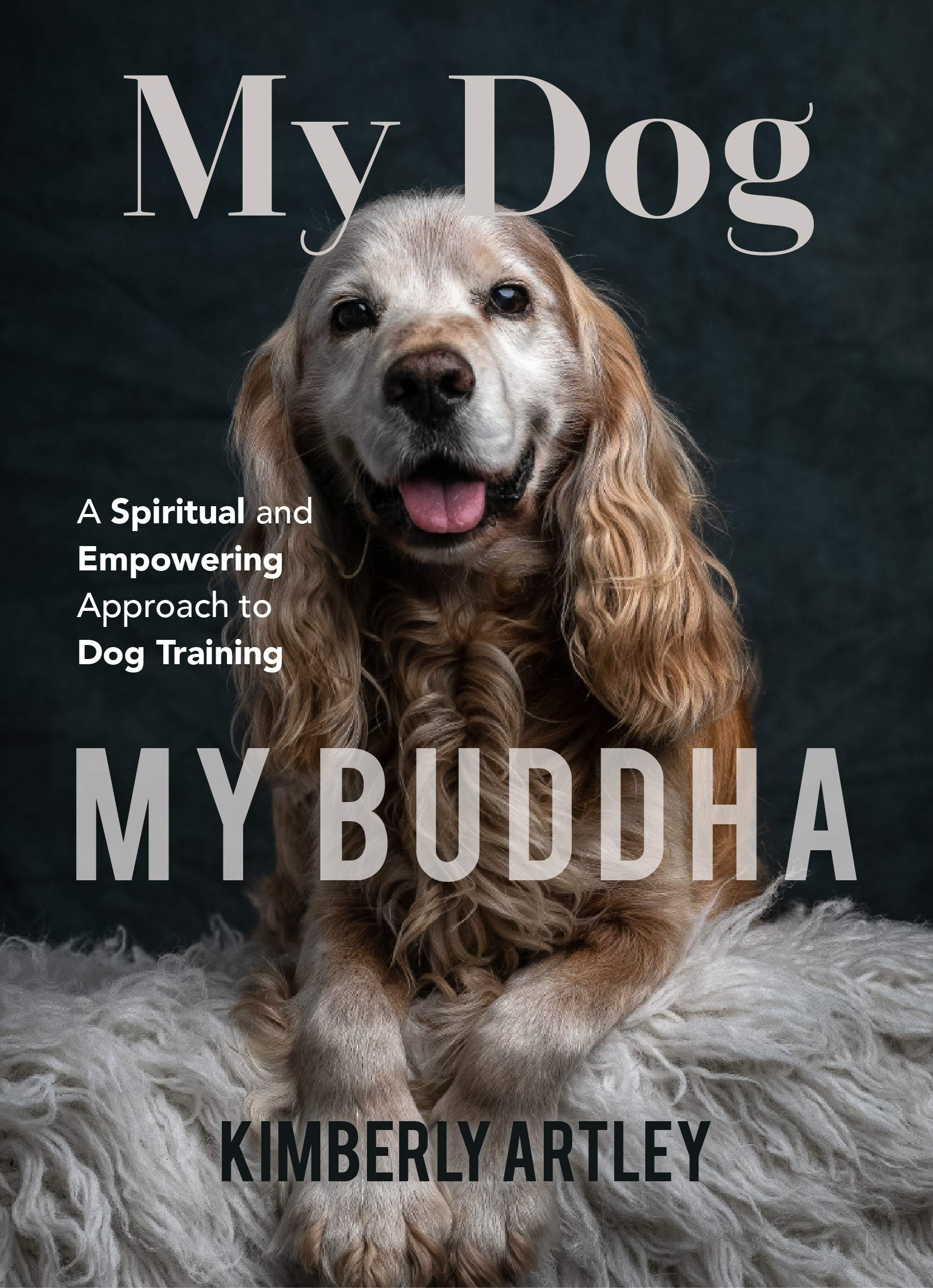 My Dog My Buddha  A Spiritual And Empowering Approach To Dog Training
