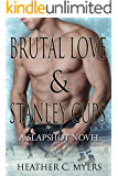Brutal Love & Stanley Cups: A Slapshot Novel (Slapshot Series Book 7)
