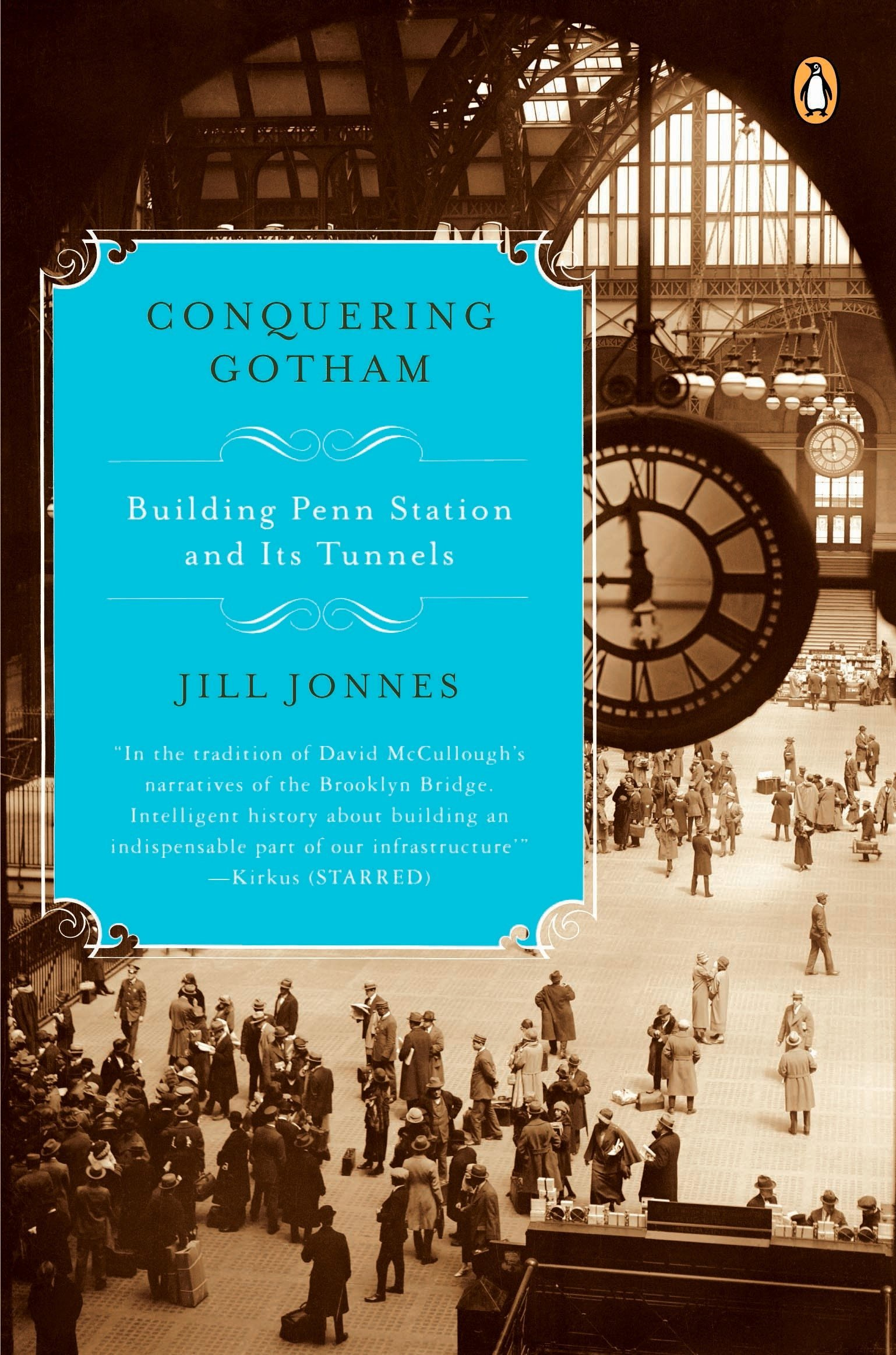 conquering gotham building penn station and its tunnels jill