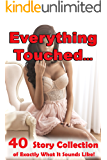 Everything Touched… 40 Story Collection of Exactly What It Sounds Like!