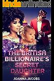 The British Billionaire's Secret Daughter: A Billionaire BWWM Romance