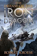 The Dream of the Iron Dragon: An Alternate History Viking Epic (Saga of the Iron Dragon Book 1) Kindle Edition