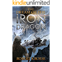 The Dream of the Iron Dragon: An Alternate History Viking Epic (Saga of the Iron Dragon Book 1)
