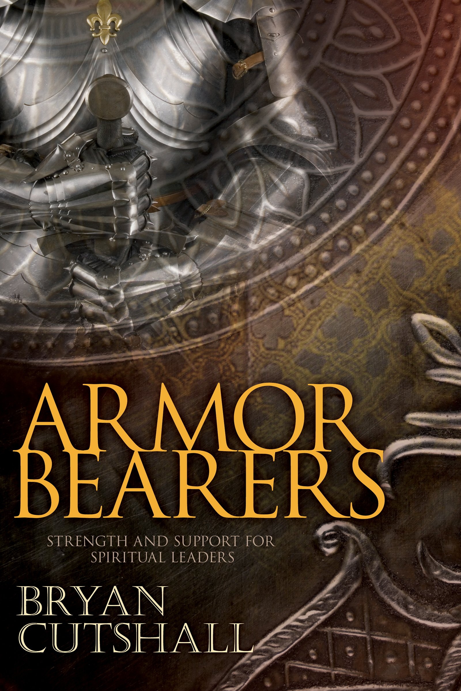 Armorbearers: Strength and Support for Spiritual Leaders