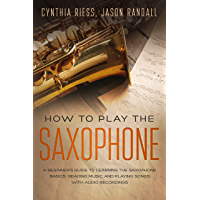 How to Play the Saxophone: A Beginner's Guide to Learning the Saxophone Basics, Reading Music, and Playing Songs with… book cover