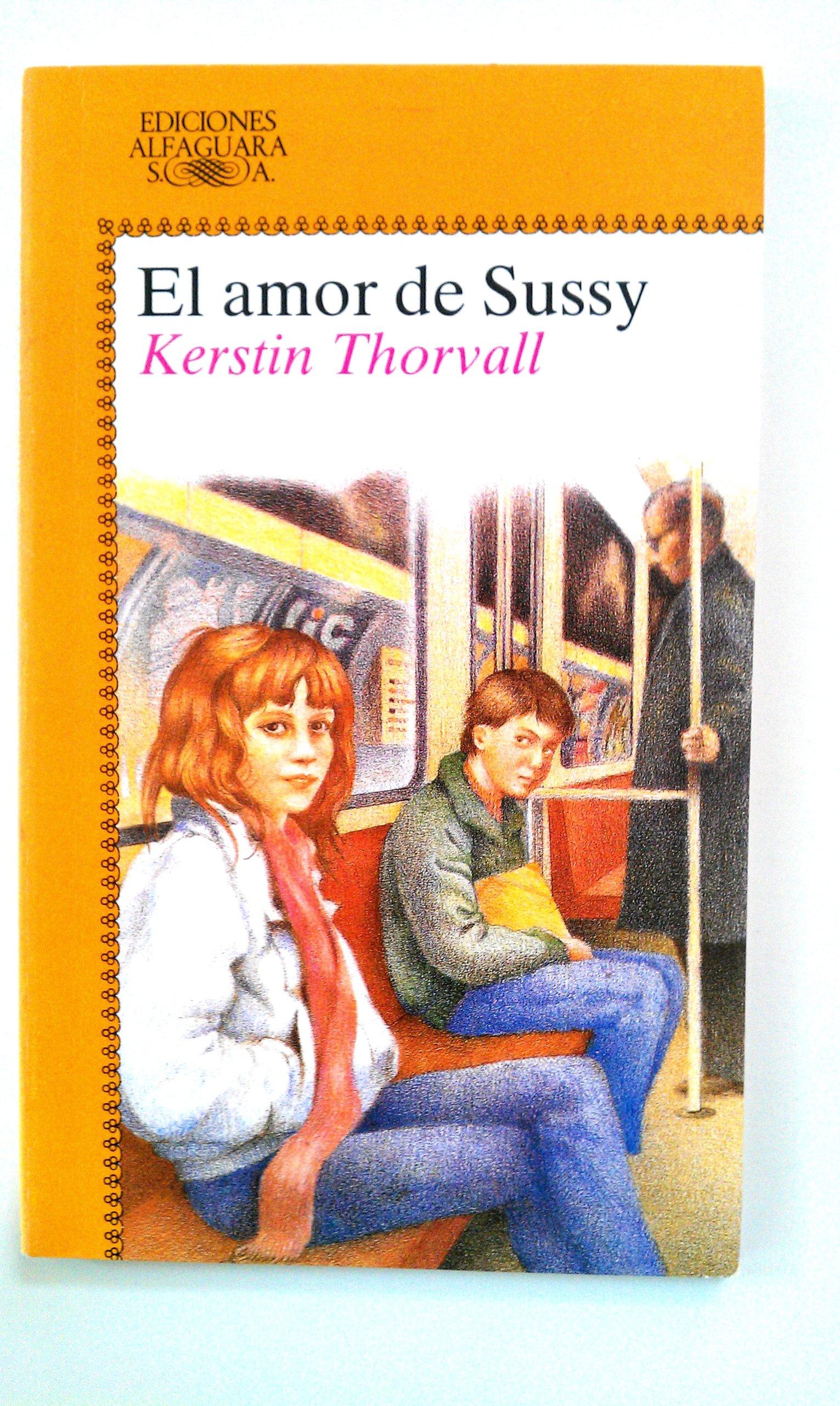 Amor de sussy, el (Alfaguara Juvenil): Amazon.es: Kerstin Thorvall: Libros