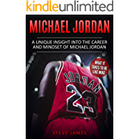 Michael Jordan: A Unique Insight into the Career and Mindset of Michael Jordan (What it Takes to Be Like Mike) (Basketball Biographies)