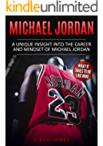 Michael Jordan: A Unique Insight into the Career and Mindset of Michael Jordan (What it Takes to Be Like Mike…