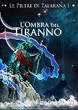 Le Pietre di Talarana I - L'Ombra del Tiranno