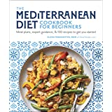 The Mediterranean Diet Cookbook for Beginners: Meal Plans, Expert Guidance, and 100 Recipes to Get You Started
