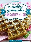 10 recettes gourmandes sans oeufs ni lait (Cuisinez végétalien t. 1)