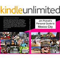 Jim Pickrell's Personal Guide to Mexico City 2017: 185 color photos, with history, hotel, restaurant, museum and attraction reviews