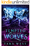 Tempted by Her Wolves: A Reverse Harem Paranormal Romance (Hungry for Her Wolves Book 4)