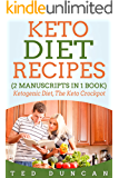 Keto Diet Recipes: (2 Manuscripts in 1 Book) Ketogenic Diet, The Keto Crockpot - Burn Fats 10x Faster Eating Healthy & Delicious Foods Using Simple & Effective Recipes