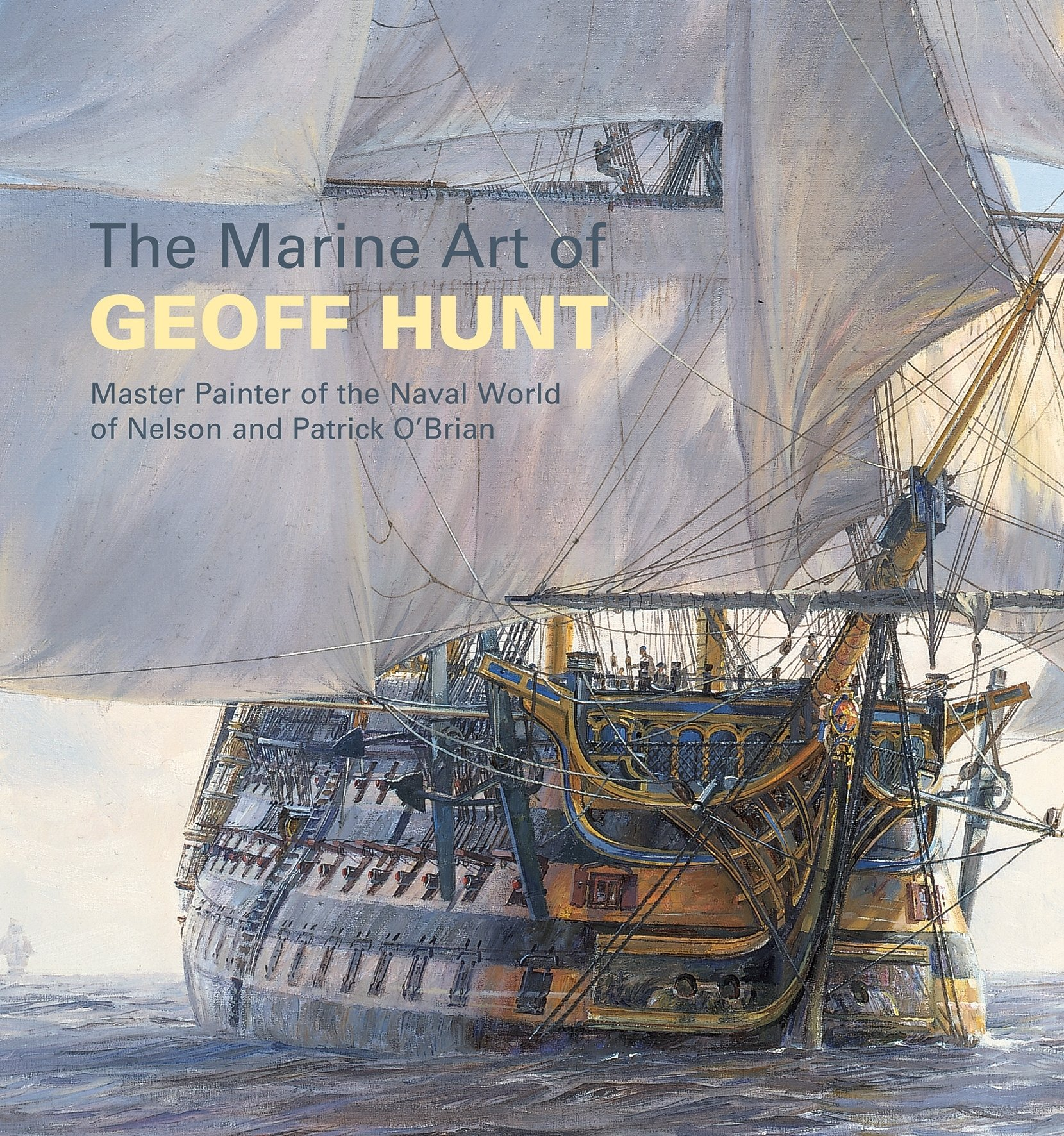 Read Online The Marine Art of Geoff Hunt: Master Painter of the Naval World of Nelson and Patrick O'Brian pdf epub