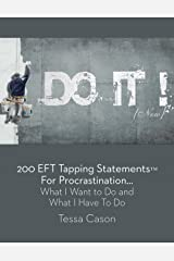 200 EFT Tapping Statements for Procrastination: What I Want to Do, What I Have to Do Kindle Edition