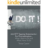200 EFT Tapping Statements for Procrastination: What I Want to Do, What I Have to Do