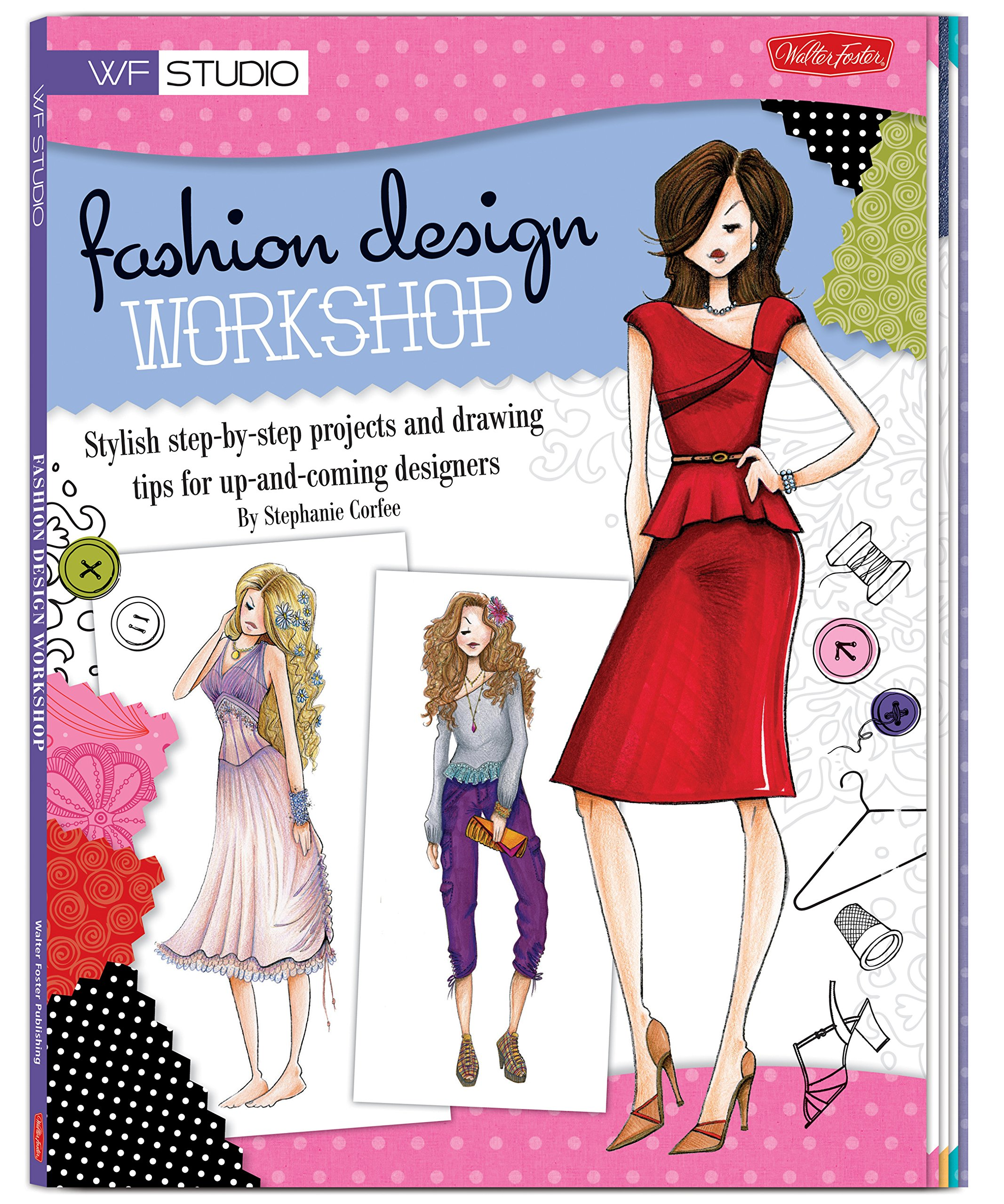 Download Fashion Design Workshop: Stylish step-by-step projects and drawing tips for up-and-coming designers (Walter Foster Studio) ebook