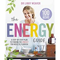 The Energy Guide: A Step-by-Step Plan to Finding the Energy You Need to Flourish