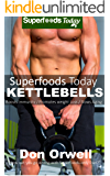 Superfoods Today Kettlebells: Beginner's Guide for New Sculpted and Strong Body with Quick Workouts